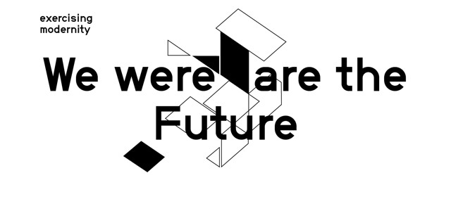 "Exercising Modernity ""We are the Future"" 